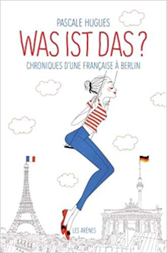 Was ist das ? Chroniques d'une Française à Berlin